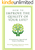 How to Improve the Quality of Your Life?: A Comprehensive Approach and Guide to Well-Being