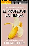 El Profesor, La Tienda: Dos historias eróticas