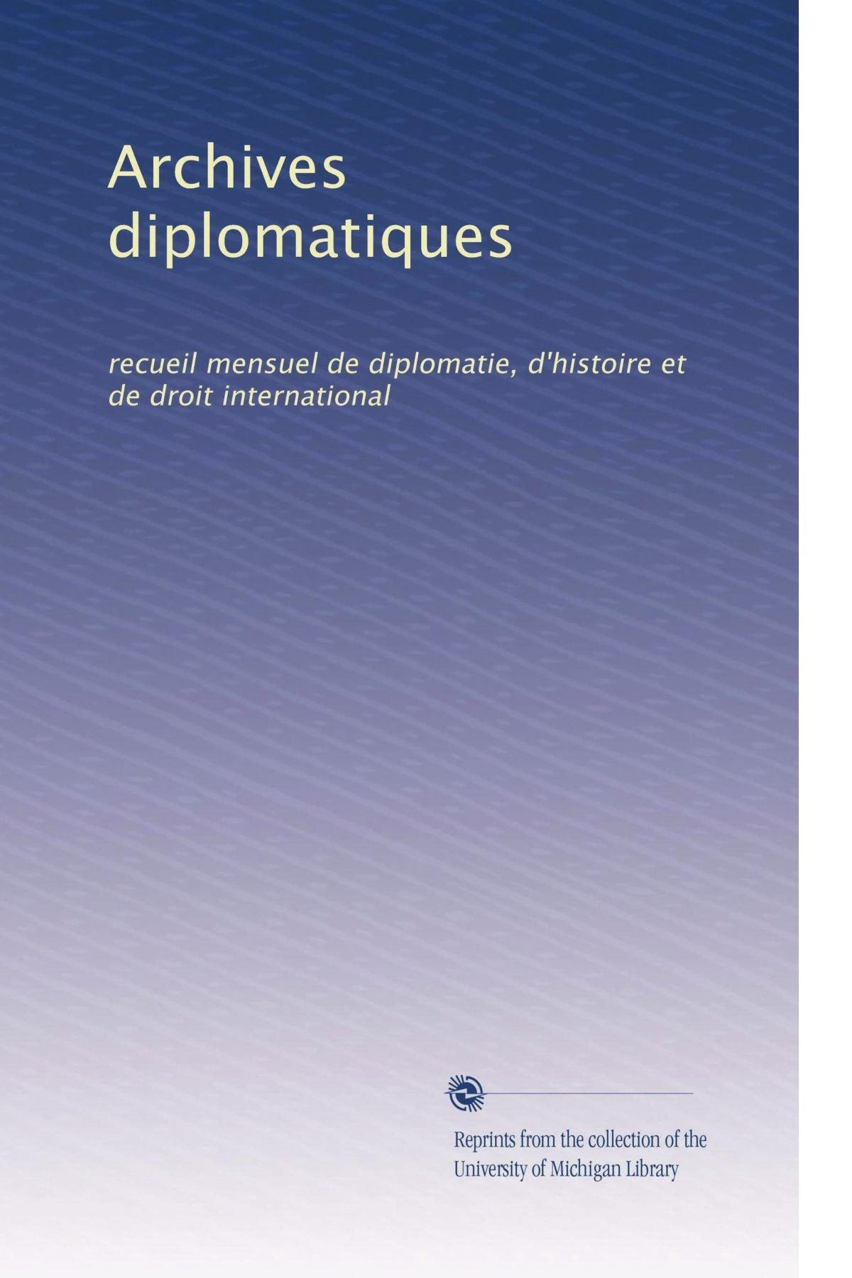 Download Archives diplomatiques: recueil mensuel de diplomatie, d'histoire et de droit international (Volume 41) (French Edition) pdf