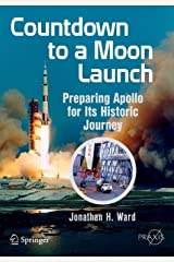 Countdown to a Moon Launch: Preparing Apollo for Its Historic Journey (Springer Praxis Books) Paperback