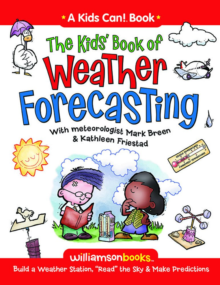 The Kids Book Of Weather Forecasting Williamson Kids Can Series