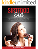Sirtfood Diet: The Beginner's Cookbook Guide to Revolutionary Dieting to Activate Your Skinny Gene and Trigger Your…