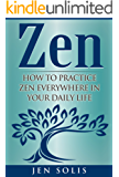 Zen: How to Practice Zen Everywhere in Your Daily Life (FREE Bonus Inside) (Zen Meditation,  Zen for Beginners, Buddhism)