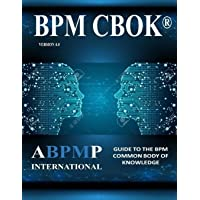 BPM CBOK Version 4.0: Guide to the Business Process Management Common Body Of Knowledge