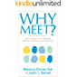 Why Meet?: How to Design and Run Purposeful Meetings, Workshops, and Conferences