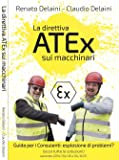 La direttiva ATEx sui macchinari. Guida per consulenti: esplosione di problemi? Secondo 2014/34/UE e 94/9/CE