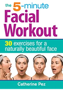 The 5 Minute Facial Workout 30 Exercises For A Naturally Beautiful Face