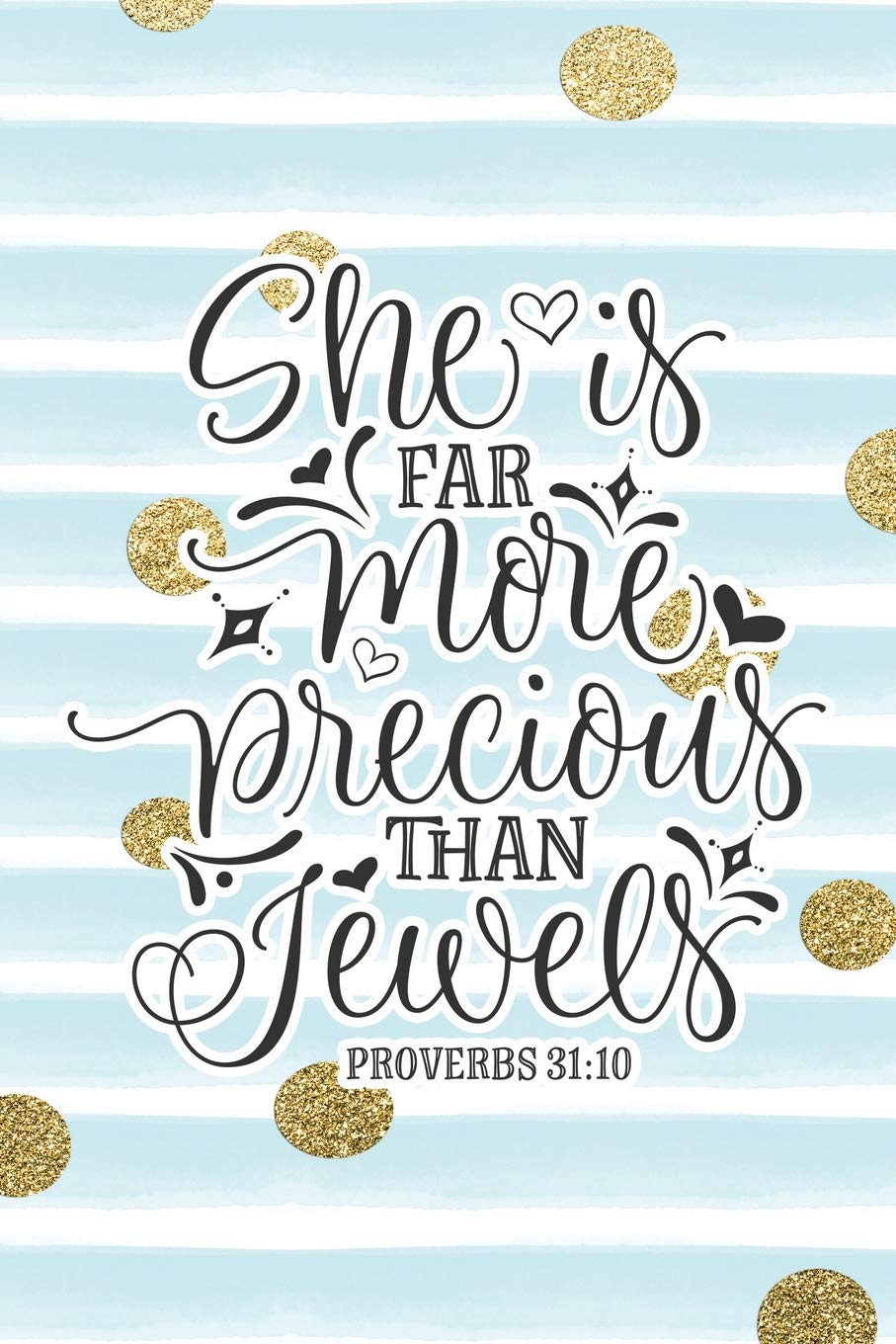 She Is Far More Precious Than Jewels Proverbs 31:10: Bible