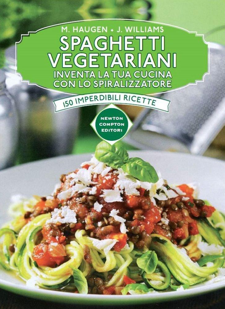 Amazon.it: Spaghetti vegetariani. Inventa la tua cucina con lo ...