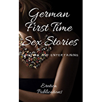 German First Time Sex Stories: Exciting and Entertaining (English Edition)