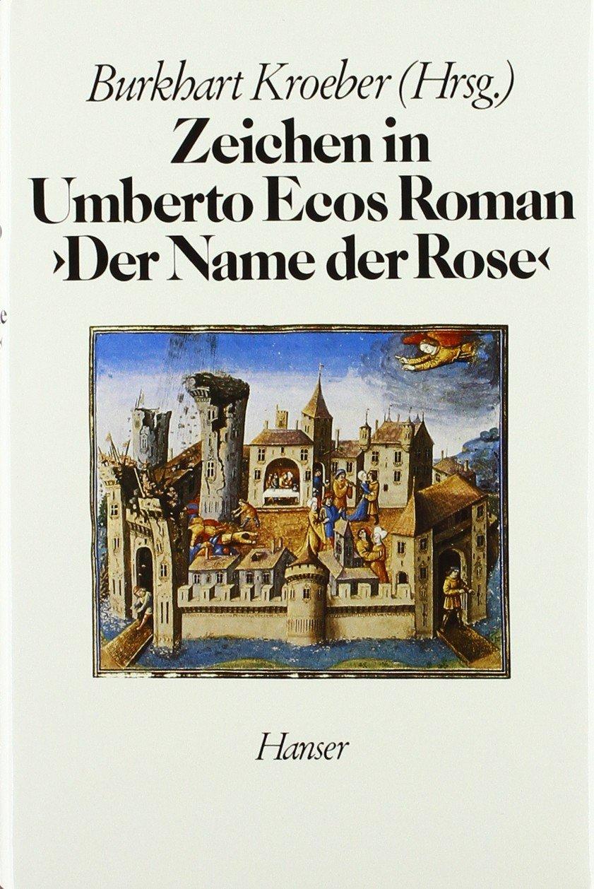 Zeichen in Umberto Ecos Roman Der Name der Rose: Aufsätze aus Europa und Amerika Gebundenes Buch – 1. Januar 1987 Burkhart Kroeber Carl Hanser 3446148825 MAK_GD_9783446148826