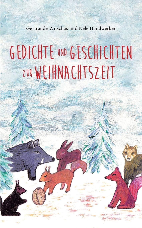 Gedichte und Geschichten zur Weihnachtszeit: Weihnachtsbuch für Kinder ab vier Jahren mit Winter- und Weihnachtsgedichten und Tiergeschichten aus dem ... Kinder und Tiergeschichten aus dem Sagawald)