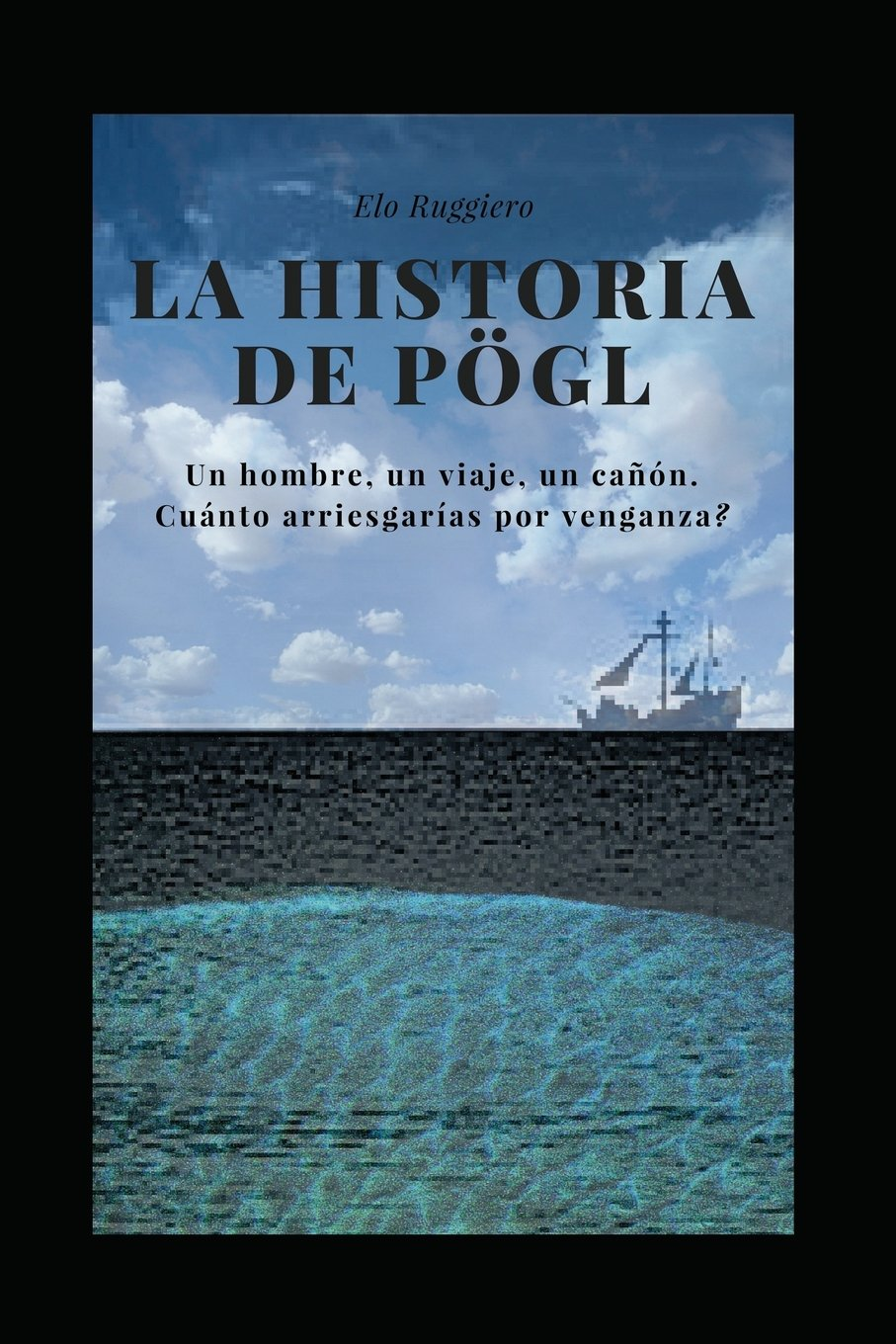 La Historia de Pögl Tapa blanda – Texto grande, 22 jul 2018 Elo Ruggiero Independently published 1717856322 Fiction / Sea Stories