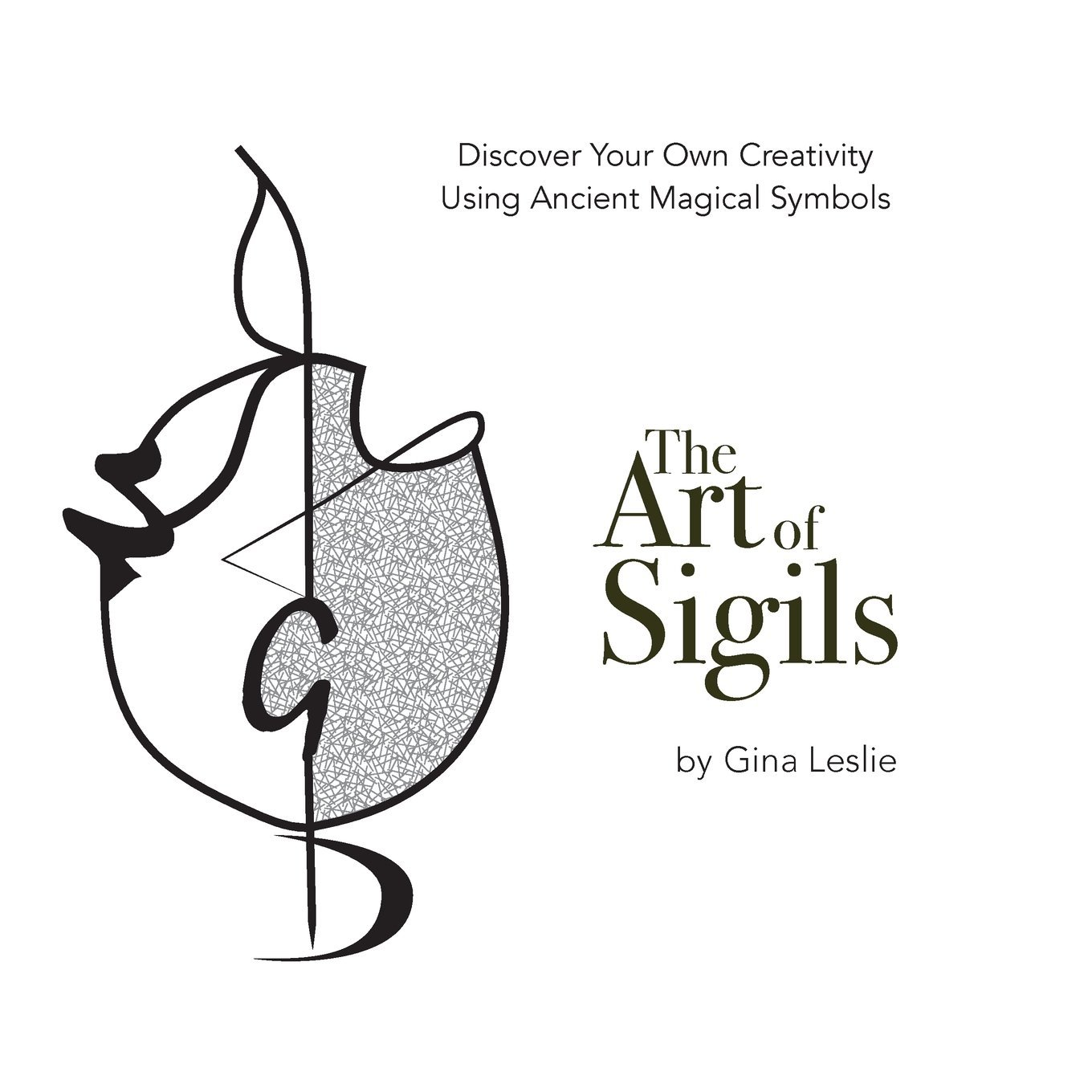 The Art Of Sigils Discover Your Own Creativity Using Ancient