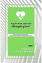 Wie Du eine gesunde Führungskraft wirst: Verbessere deine Arbeit durch eine bessere Zeit zu Hause (German Edition) Kindle Edition