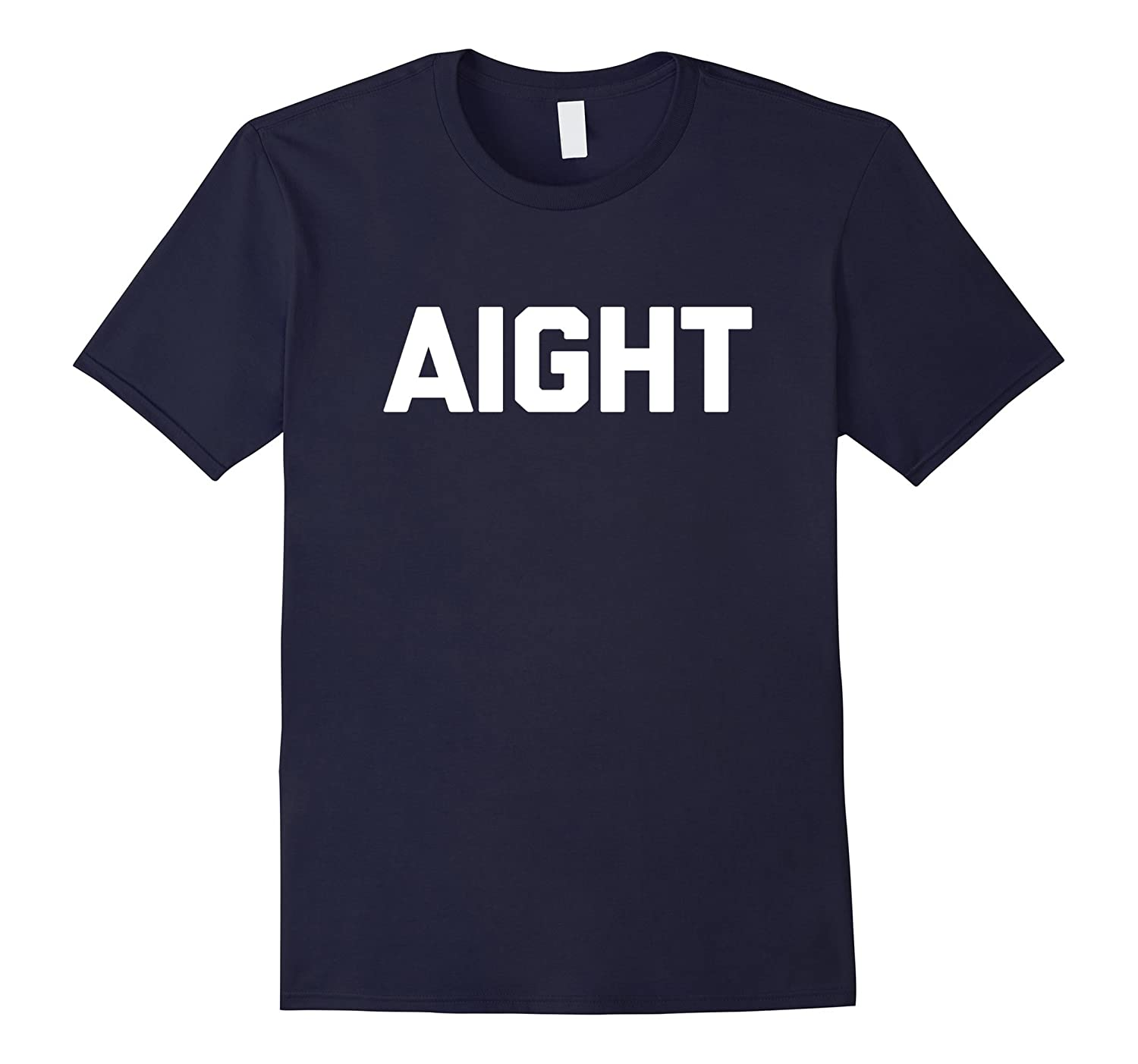 Aight T-Shirt funny saying sarcastic novelty humor cute cool-CD