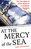 At the Mercy of the Sea: The True Story of Three Sailors in a Caribbean Hurricane