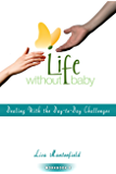 Life Without Baby Workbook 3: Dealing With the Day-to-Day Challenges
