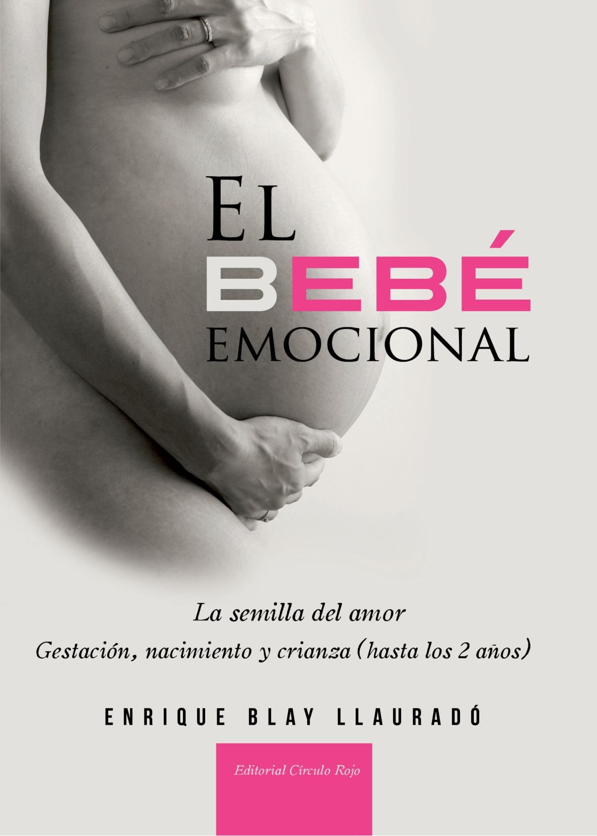 El bebé emocional : gestación, nacimiento y crianza hasta ...