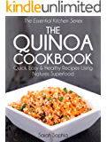The Quinoa Cookbook: Quick, Easy and Healthy Recipes Using Natures Superfood (The Essential Kitchen Series Book 9)