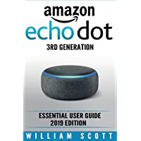 Amazon Echo Dot 3rd Generation: Essential User Guide 2019 Edition