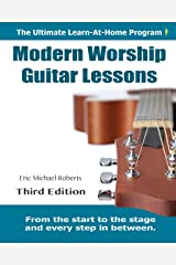 Modern Worship Guitar Lessons: Third Edition Learn-at-Home Lesson Course Book for the 8 Chords100 Songs Worship Guitar Program Paperback