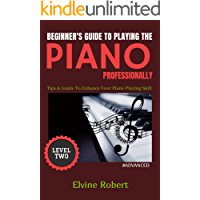 Beginner's Guide to Playing the Piano Professionally: Tips & Guide To Enhance Your Piano Playing Skill (The Gateway to… book cover