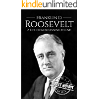 Franklin D. Roosevelt: A Life From Beginning to End (Biographies of US Presidents Book 32) (English Edition)