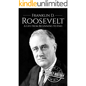 Franklin D. Roosevelt: A Life From Beginning to End (Biographies of US Presidents Book 32)