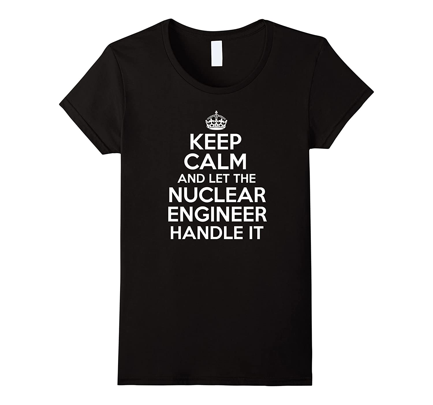 Keep calm and let the NUCLEAR ENGINEER handle it