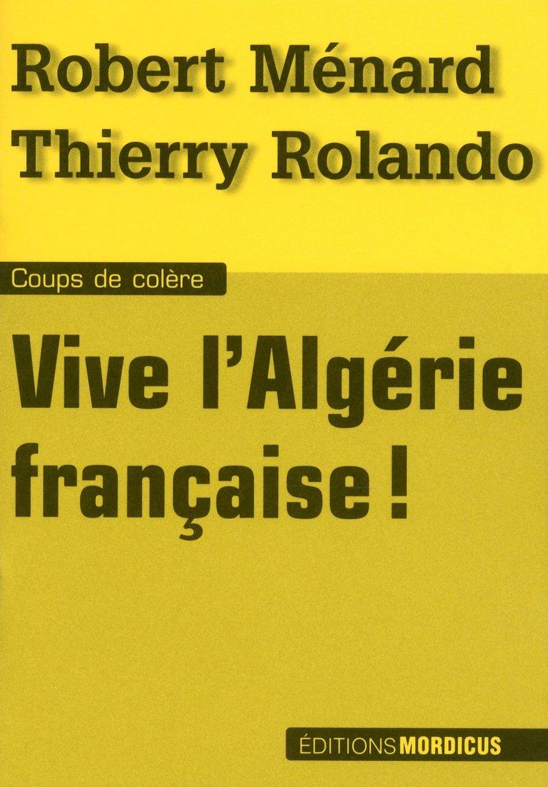 Vive l'Algérie française Poche – 7 juin 2012 Robert Ménard Thierry Rolando Mordicus 2918414530