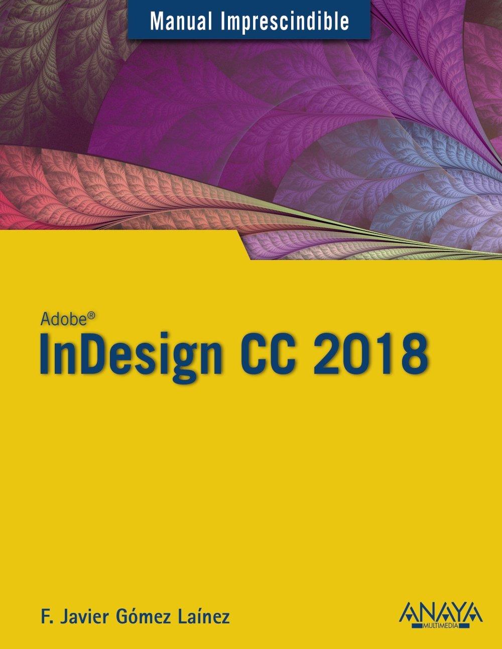 InDesign CC 2018 (Manuales Imprescindibles): Amazon.es: Francisco ...