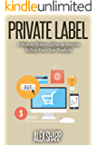 Private Label: 6 Steps to Make a Living on Amazon Selling Your Own Products (English Edition)