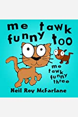 Me Tawk Funny Too (Me Tawk Funny: Book Three) Kindle Edition