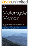 A Motorcycle Memoir: My 10,000 Mile Journey into the Soul of America