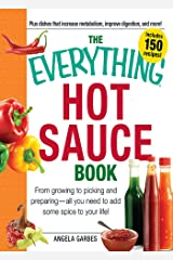 The Everything Hot Sauce Book: From growing to picking and preparing - all you ned to add some spice to your life! (Everything Series) Kindle Edition
