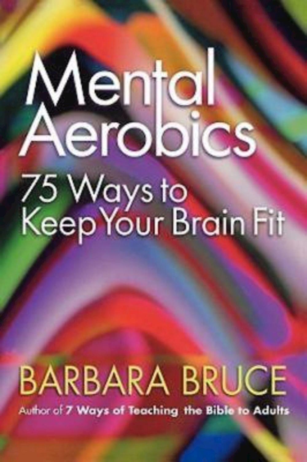 Read Online Mental Aerobics: 75 Ways to Keep Your Brain Fit pdf epub
