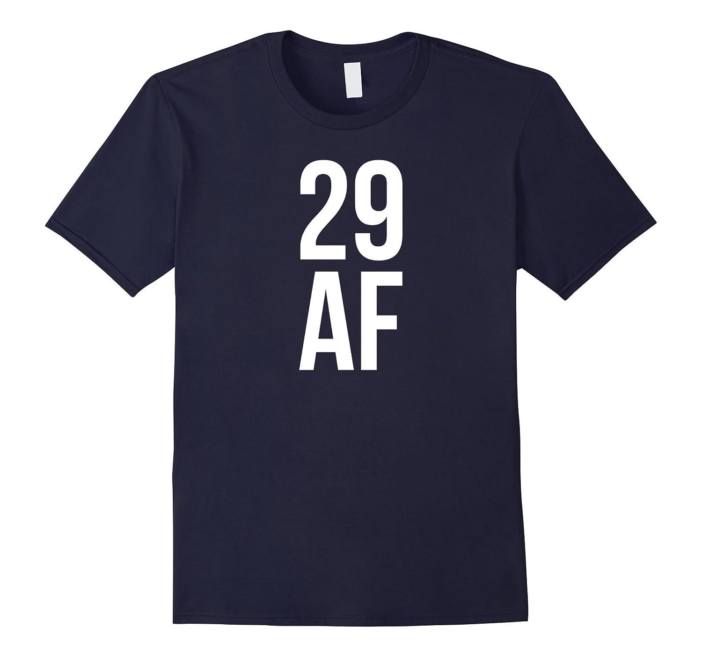 29 AF Tshirt 29th Birthday Shirt Tee Top Mens Womens-Vaci