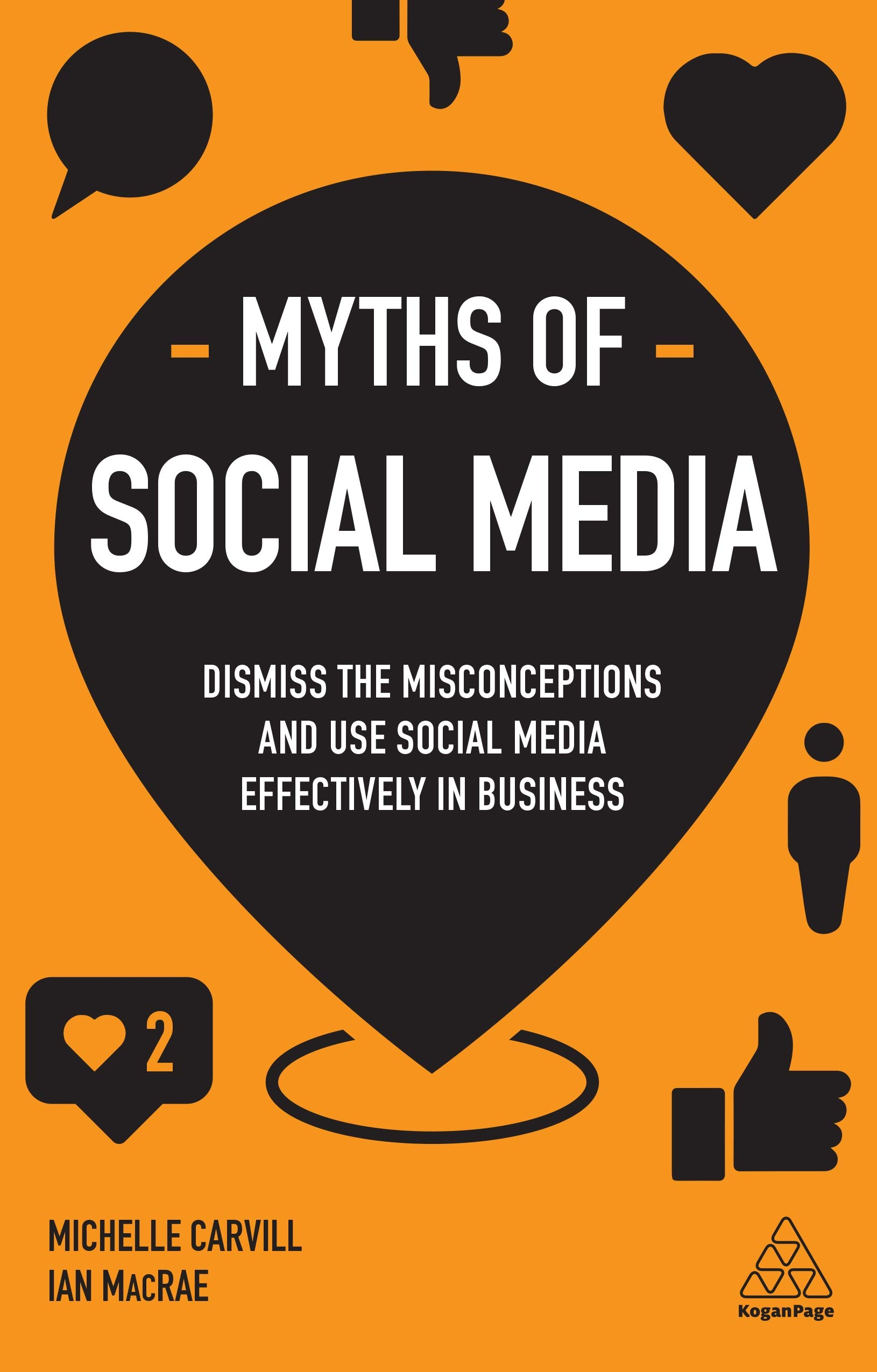 Myths of Social Media : Dismiss the Misconceptions and Use Social Media Effectively in Business