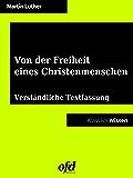 Von der Freiheit eines Christenmenschen: Verständliche Textfassung in heutigem Deutsch - mit Einführung