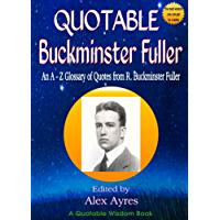 QUOTABLE BUCKMINSTER FULLER: An A to Z Glossary of Quotes from Buckminster Fuller (Quotable Wisdom Books Book 33)