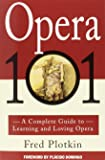 Opera 101: A Complete Guide to Learning and Loving Opera