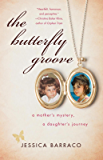 The Butterfly Groove: A Mother's Mystery, A Daughter's Journey