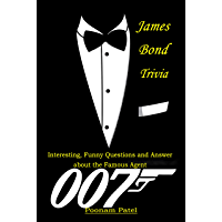James Bond Trivia : Interesting, Funny Questions and Answer About The Famous Agent 007 (English Edition)