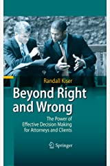 Beyond Right and Wrong: The Power of Effective Decision Making for Attorneys and Clients Kindle Edition