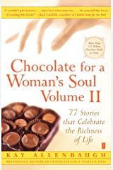 Chocolate for a Woman's Soul Volume II: 77 Stories that Celebrate the Richness of Life Kindle Edition