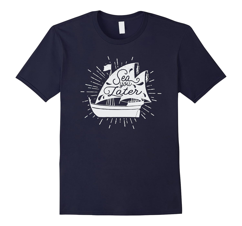 6ab4b172 Sea you Later – Vintage Sailboat Tee Shirt-T-Shirt – Managatee
