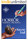 Horror Writing Prompts: 77 Powerful Ideas To Inspire Your Fiction (Writer's Craft Book 25)