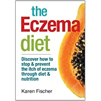 The Eczema Diet: Discover How to Stop & Prevent the Itch of Eczema Through Diet & Nutrition