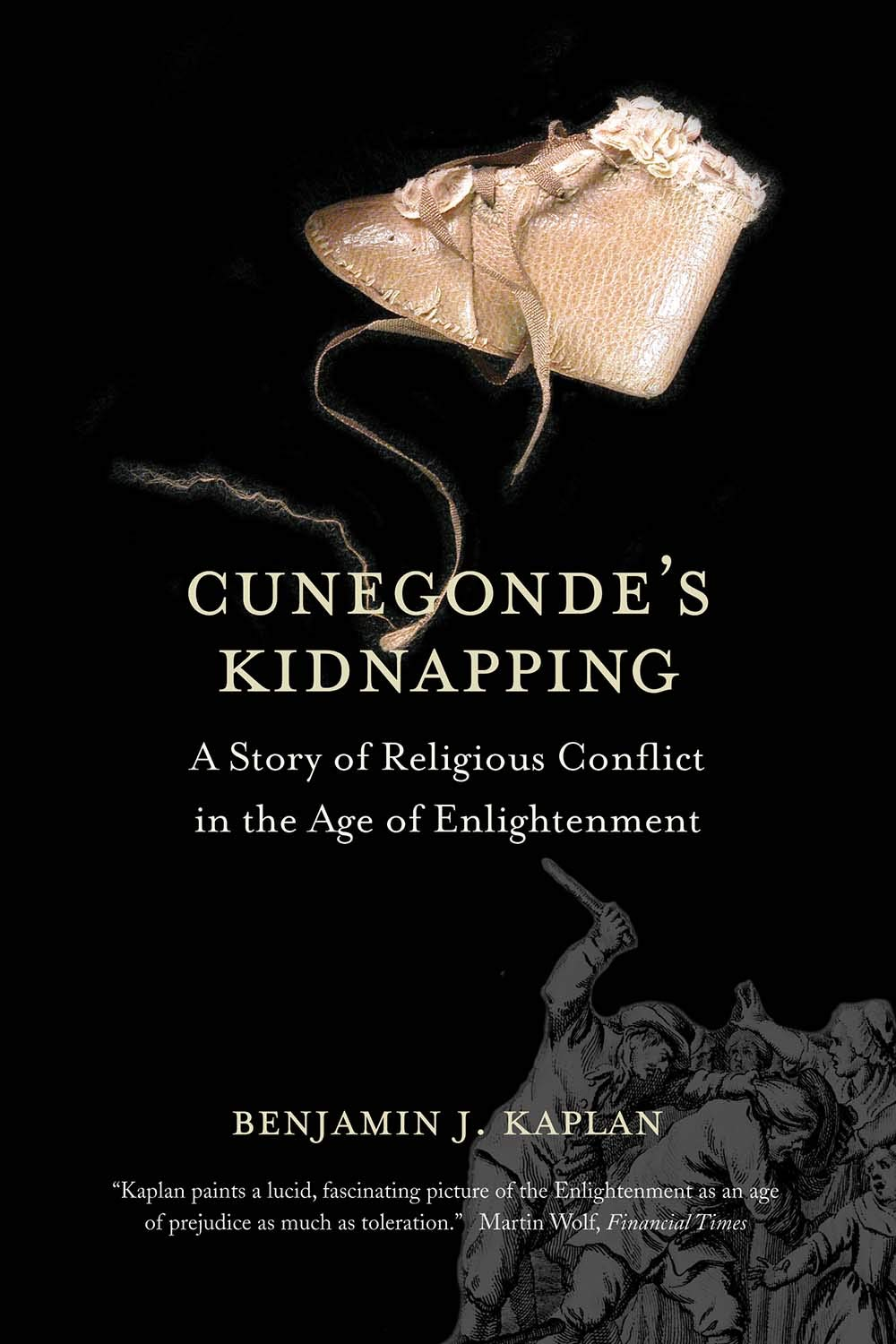 Cunegonde's Kidnapping: A Story of Religious Conflict in the Age of Enlightenment (The Lewis Walpole Series in Eighteenth-Century Culture and History)